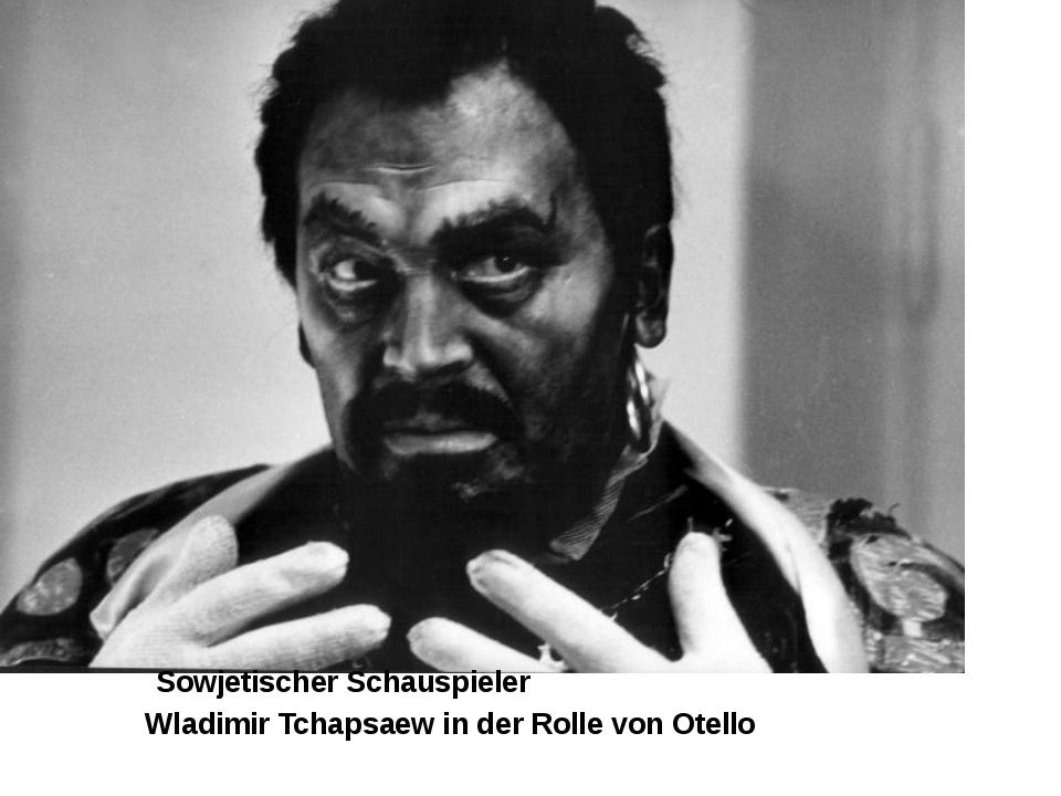 Wladimir Tchapsaew in der Rolle von Otello Sowjetischer Schauspieler