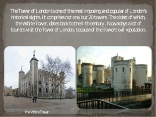 The Tower of London is one of the most imposing and popular of London's histo