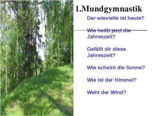 1.Mundgymnastik Der wievielte ist heute? Wie heißt jetzt die Jahreszeit? Gef