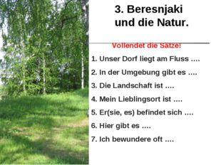 3. Beresnjaki und die Natur. Vollendet die Sätze! 1. Unser Dorf liegt am Flus