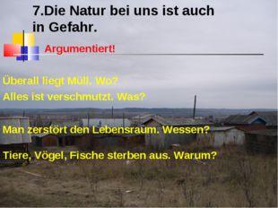 7.Die Natur bei uns ist auch in Gefahr. Argumentiert! Überall liegt Müll. Wo?