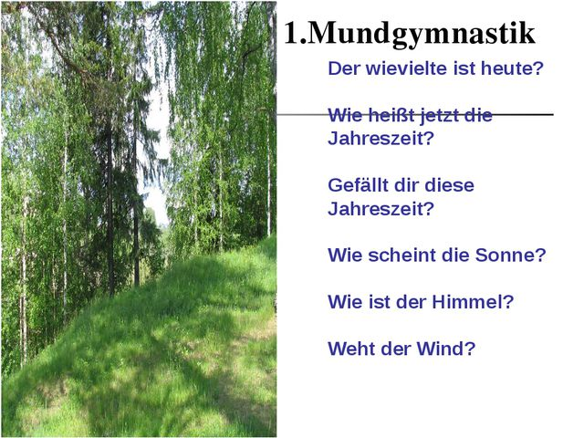 1.Mundgymnastik Der wievielte ist heute? Wie heißt jetzt die Jahreszeit? Gef...
