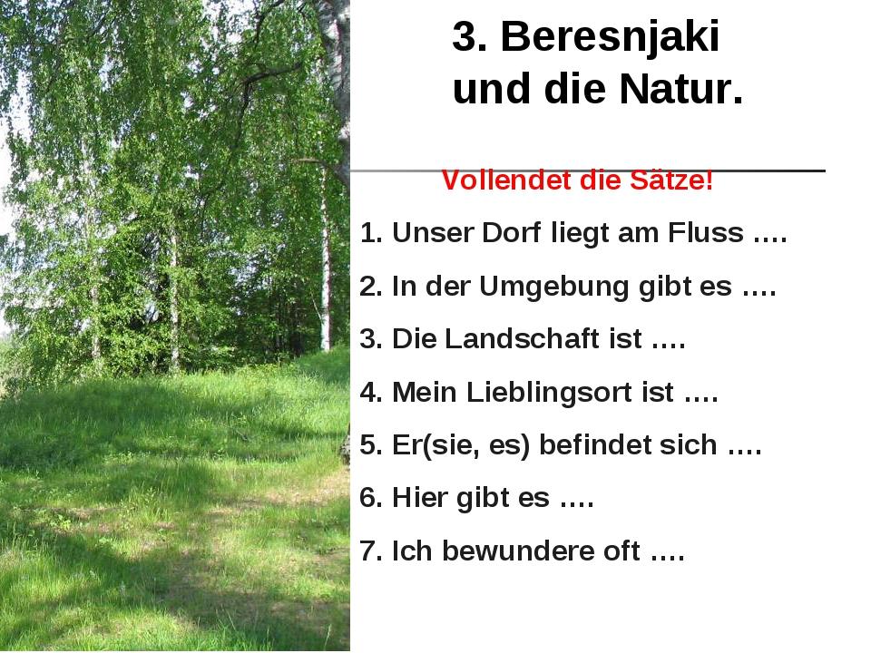 3. Beresnjaki und die Natur. Vollendet die Sätze! 1. Unser Dorf liegt am Flus...
