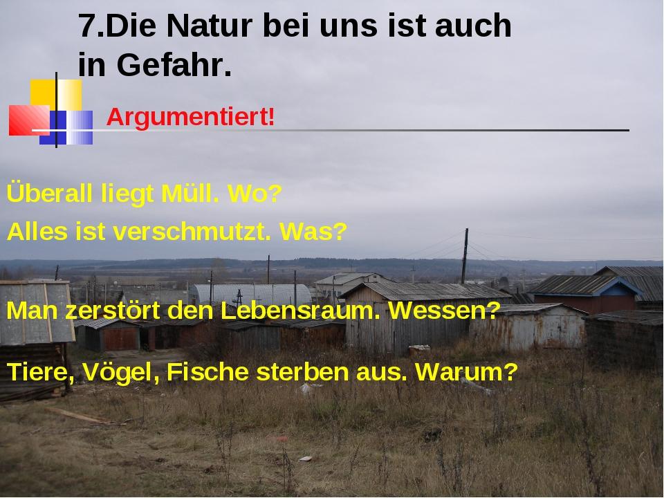 7.Die Natur bei uns ist auch in Gefahr. Argumentiert! Überall liegt Müll. Wo?...