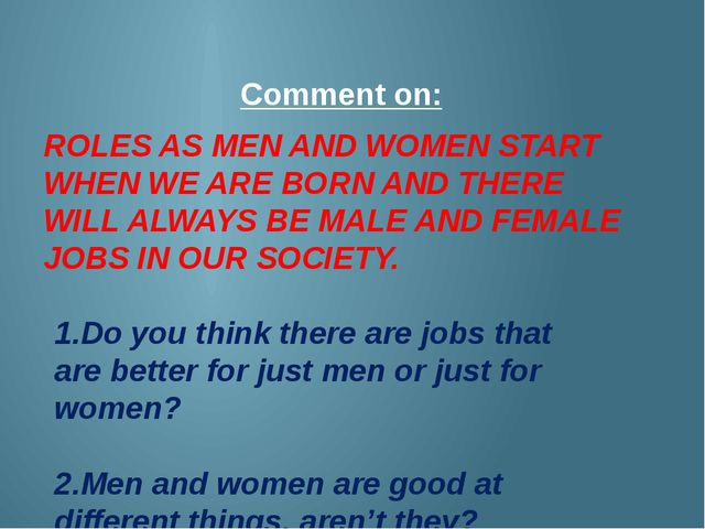 Comment on: ROLES AS MEN AND WOMEN START WHEN WE ARE BORN AND THERE WILL ALWA...