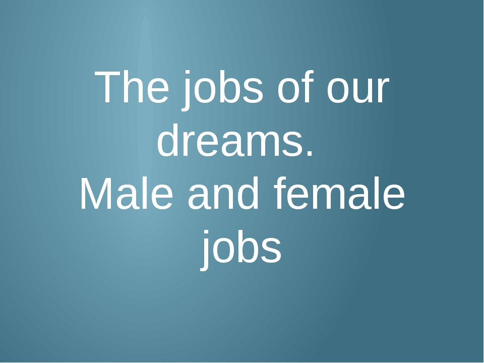 The jobs of our dreams. Male and female jobs