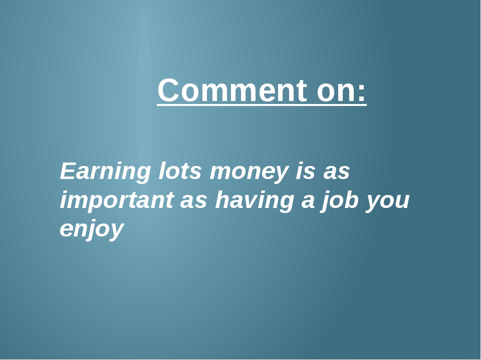 Comment on: Earning lots money is as important as having a job you enjoy