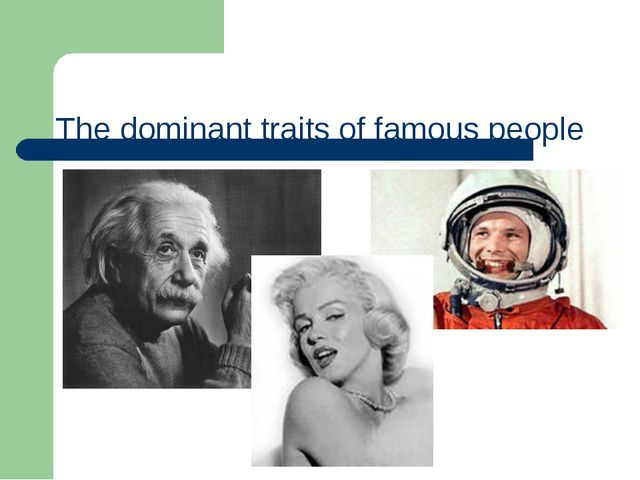 The dominant traits of famous people