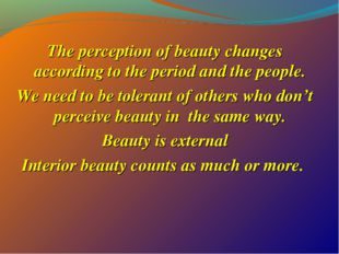 The perception of beauty changes according to the period and the people. We