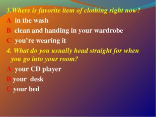 3.Where is favorite item of clothing right now? A in the wash B clean and han