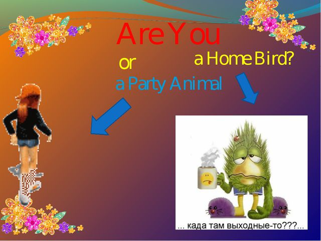 Are You a Party Animal a Home Bird? or
