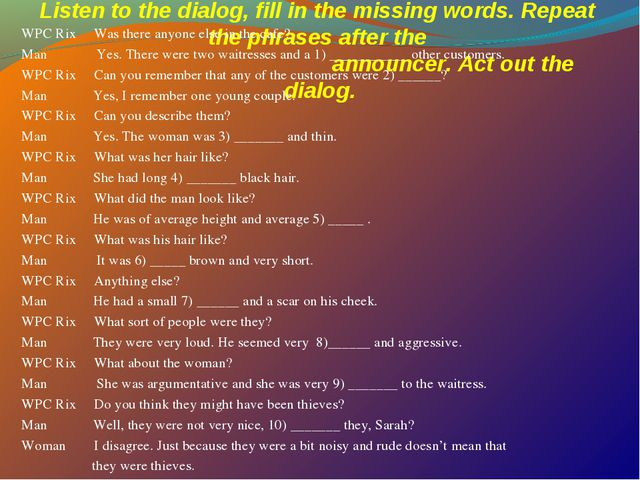 Listen to the dialog, fill in the missing words. Repeat the phrases after the...