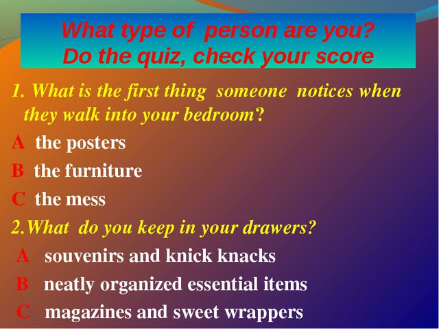 What type of person are you? Do the quiz, check your score 1. What is the fir...