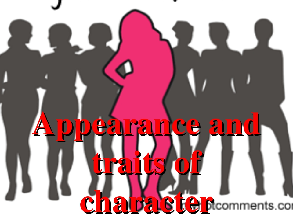 Appearance and traits of character