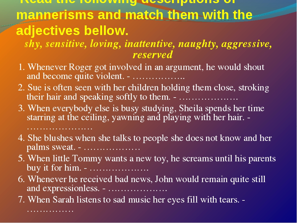 Read the following descriptions of mannerisms and match them with the adject...
