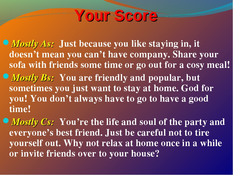 Your Score Mostly As: Just because you like staying in, it doesn't mean you c...