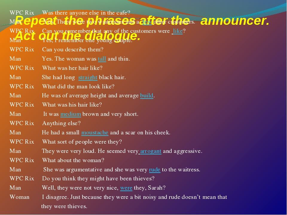 Repeat the phrases after the announcer. Act out the dialogue. WPC Rix Was the...