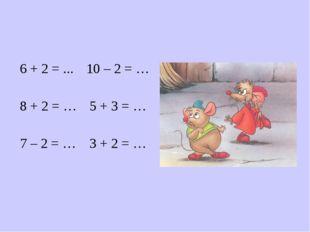 6 + 2 = ... 8 + 2 = … 7 – 2 = … 10 – 2 = … 5 + 3 = … 3 + 2 = …