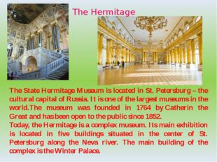 The Hermitage The State Hermitage Museum is located in St. Petersburg – the c