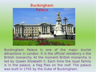 Buckingham Palace Buckingham Palace is one of the major tourist attractions i