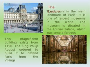 The Louvre The Louvre is the main landmark of Paris. It is one of largest mus