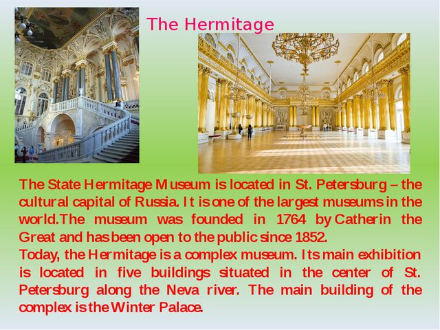 The Hermitage The State Hermitage Museum is located in St. Petersburg – the c...