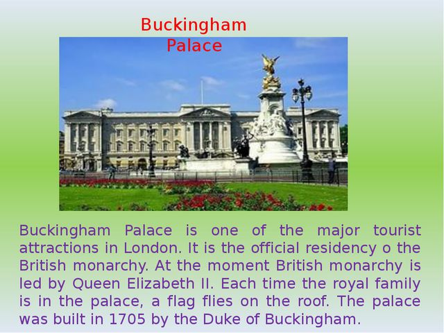 Buckingham Palace Buckingham Palace is one of the major tourist attractions i...