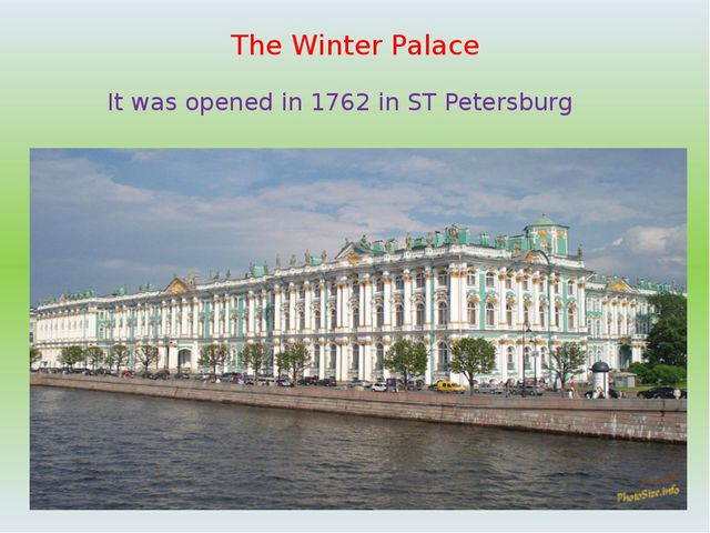 The Winter Palace It was opened in 1762 in ST Petersburg