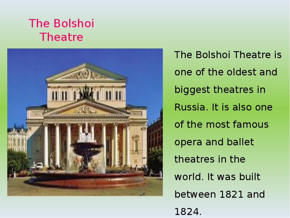 The Bolshoi Theatre The Bolshoi Theatre is one of the oldest and biggest thea...