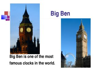Big Ben Big Ben is one of the most famous clocks in the world.