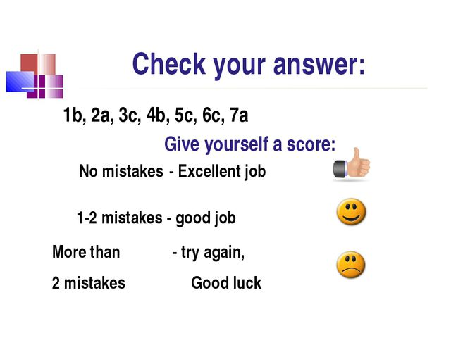 Check your answer: 1b, 2a, 3c, 4b, 5c, 6c, 7a Give yourself a score: No mista...
