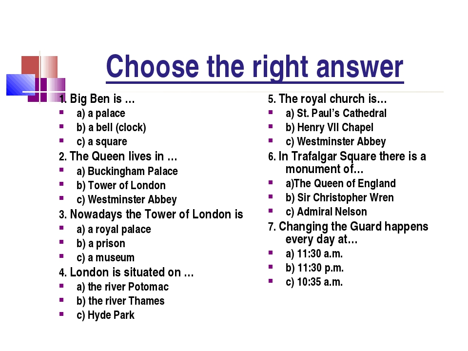 Choose the right answer 1. Big Ben is … a) a palace b) a bell (clock) c) a sq...