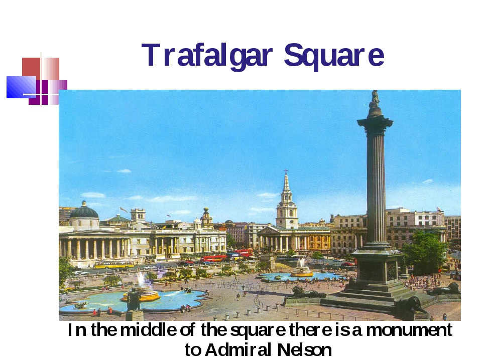 Trafalgar Square In the middle of the square there is a monument to Admiral N...