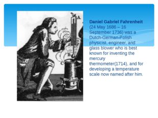 Daniel Gabriel Fahrenheit (24 May 1686 – 16 September 1736) was a Dutch-Germa