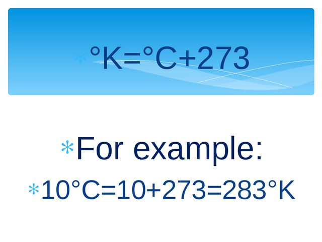 °K=°C+273 For example: 10°C=10+273=283°K