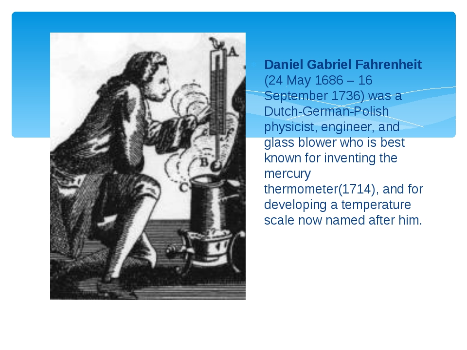 Daniel Gabriel Fahrenheit (24 May 1686 – 16 September 1736) was a Dutch-Germa...