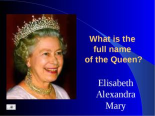 Elisabeth Alexandra Mary What is the full name of the Queen? Elisabeth Alexan
