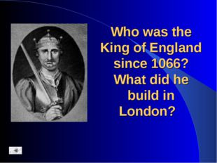 Who was the King of England since 1066? What did he build in London?