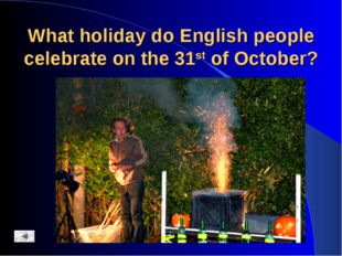 What holiday do English people celebrate on the 31st of October?