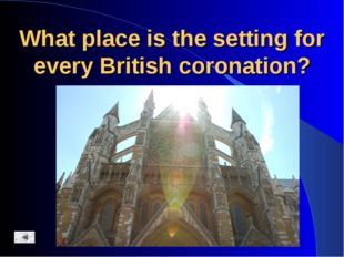 What place is the setting for every British coronation?