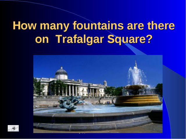 Средняя школа №17 How many fountains are there on Trafalgar Square? Средняя ш...