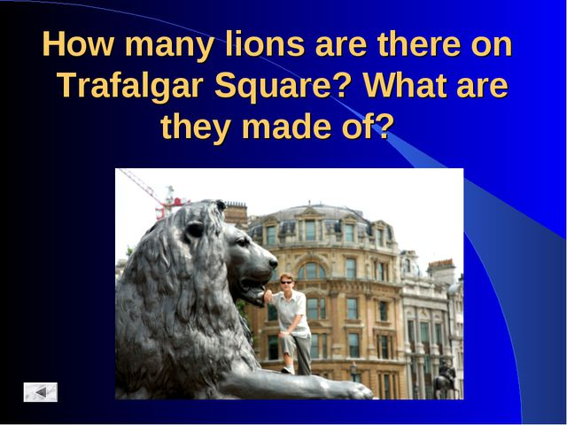 How many lions are there on Trafalgar Square? What are they made of?
