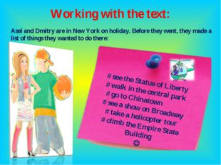 Working with the text: Asel and Dmitry are in New York on holiday. Before the