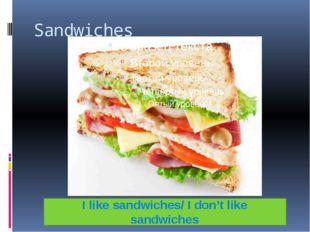 Sandwiches I like sandwiches/ I don't like sandwiches