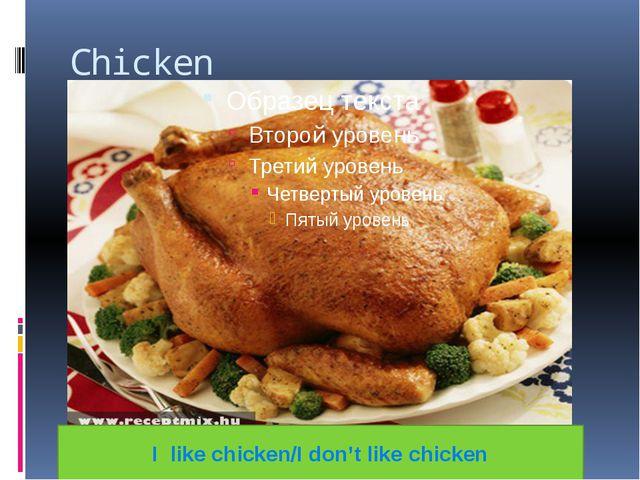 Chicken I like chicken/I don't like chicken