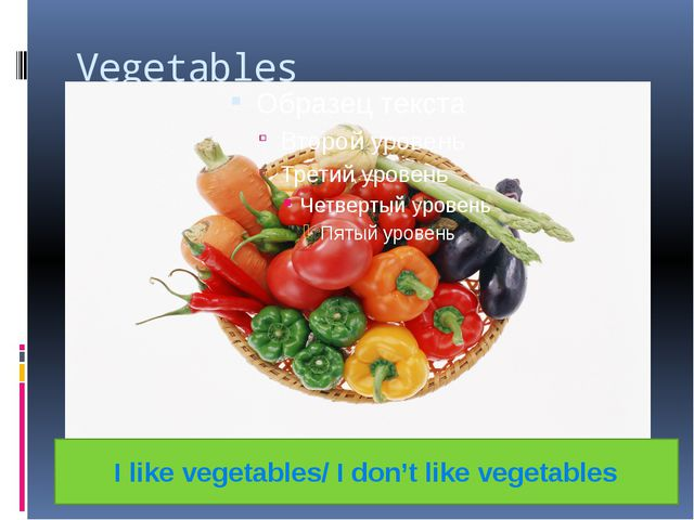 Vegetables I like vegetables/ I don't like vegetables