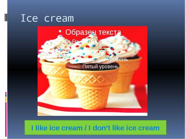 Ice cream I like ice cream / I don't like ice cream