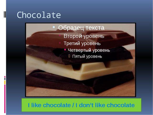 Chocolate I like chocolate / I don't like chocolate