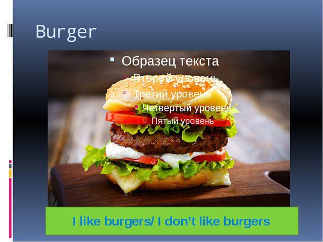 Burger I like burgers/ I don't like burgers