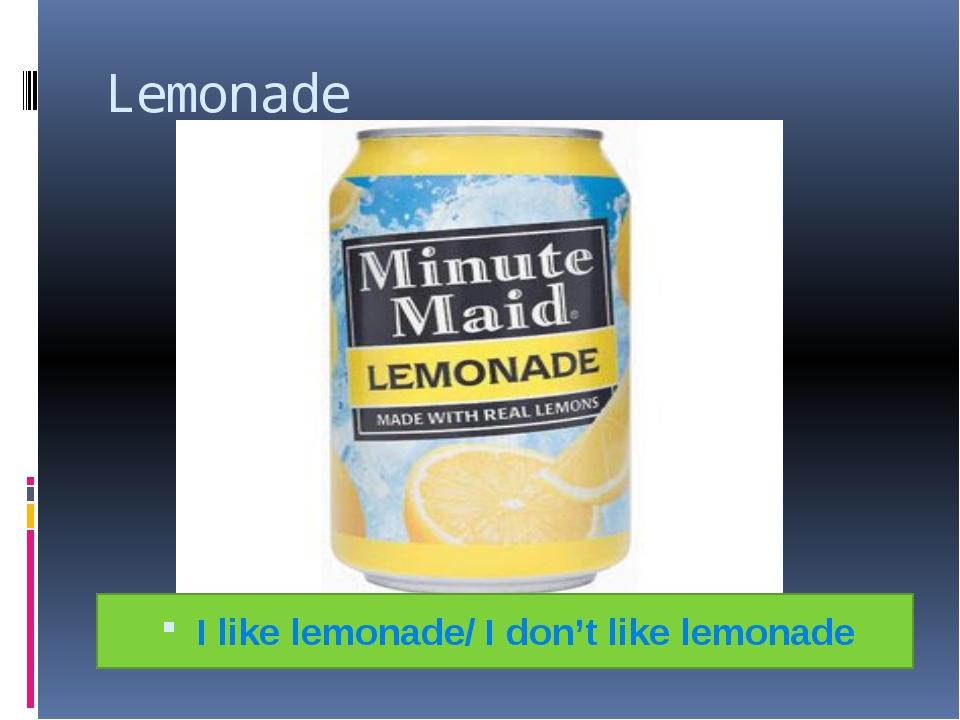 Lemonade I like lemonade/ I don't like lemonade